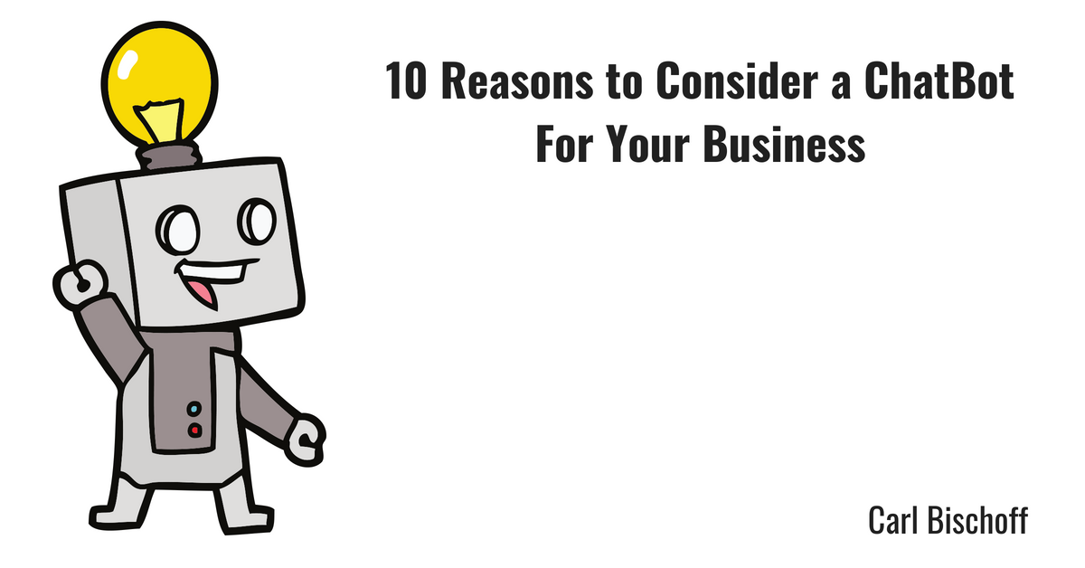 10 Reasons to Consider a ChatBot For Your Business